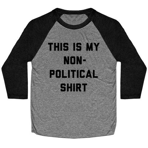 This Is My Non-Political Shirt Baseball Tee