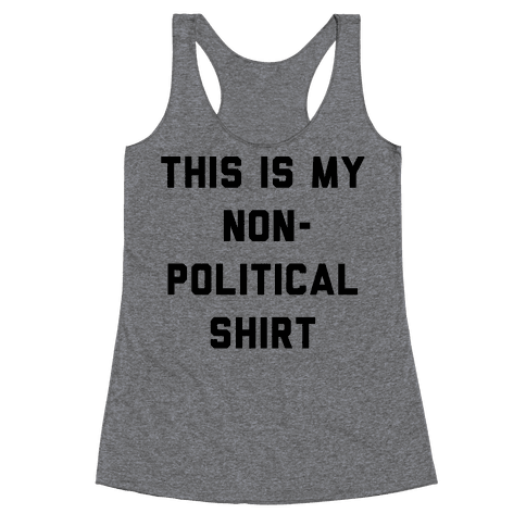 This Is My Non-Political Shirt  Racerback Tank Top