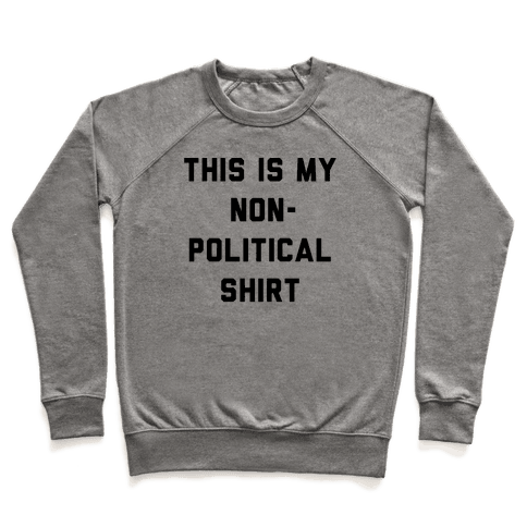 This Is My Non-Political Shirt  Pullover