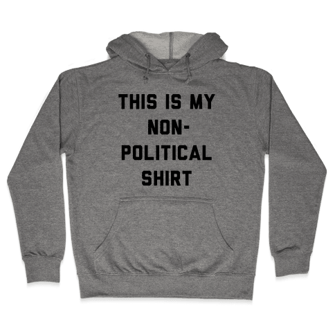 This Is My Non-Political Shirt  Hooded Sweatshirt
