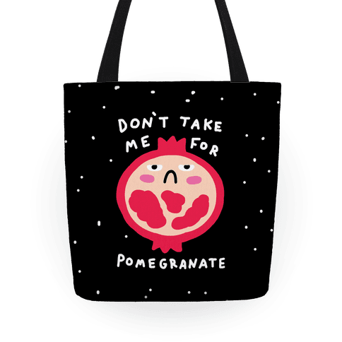 Don't Take Me For Pomegranate Tote