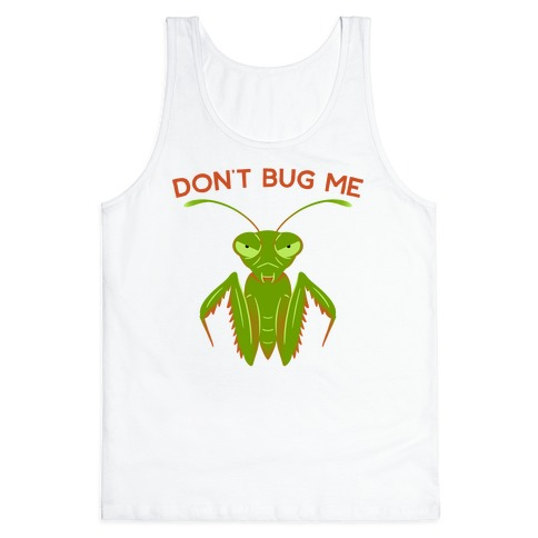 Don't Bug Me Praying Mantis Tank Top