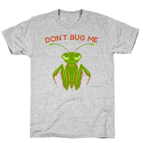 Don't Bug Me Praying Mantis T-Shirt