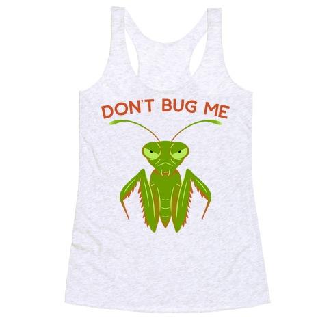 Don't Bug Me Praying Mantis Racerback Tank Top