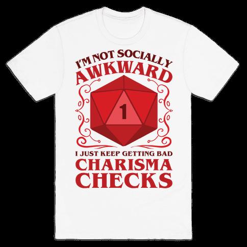 I'm Not Socially Awkward, I Just Keep Getting Bad Charisma Checks Mens T-Shirt