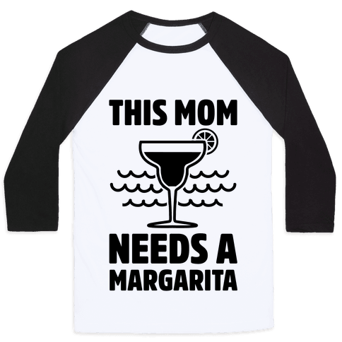 This Mom Needs A Margarita Baseball Tee