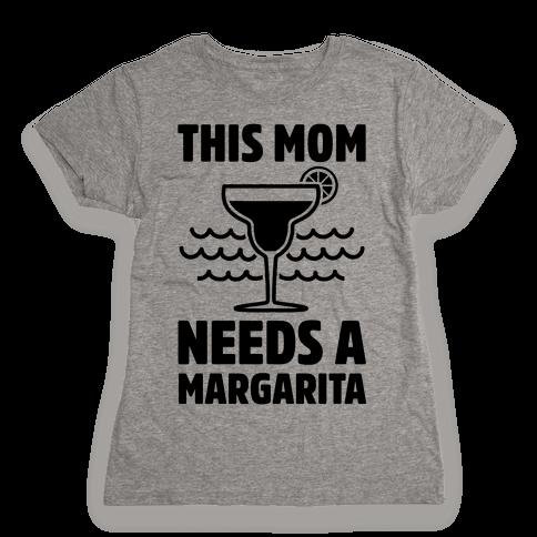 This Mom Needs A Margarita Womens T-Shirt