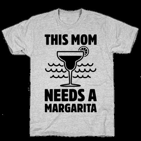 This Mom Needs A Margarita Mens T-Shirt