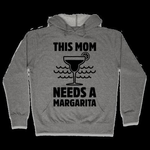 This Mom Needs A Margarita Hooded Sweatshirt