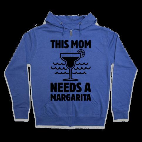 This Mom Needs A Margarita Zip Hoodie