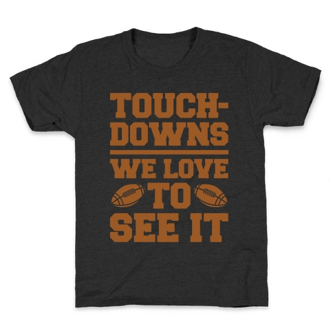 Touchdowns We Love To See It White Print Kids T-Shirt