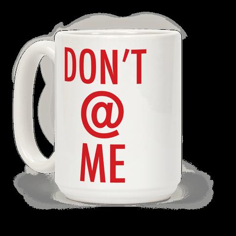 Don't @ Me Coffee Mug