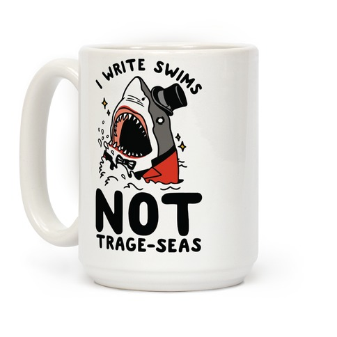 I Write Swims Not Trage-seas Shark Coffee Mug