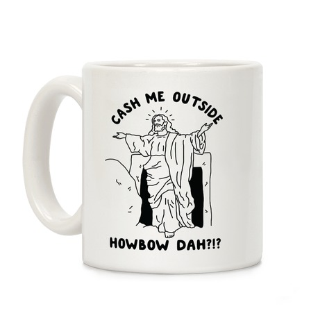 Cash Me Outside Jesus Coffee Mug