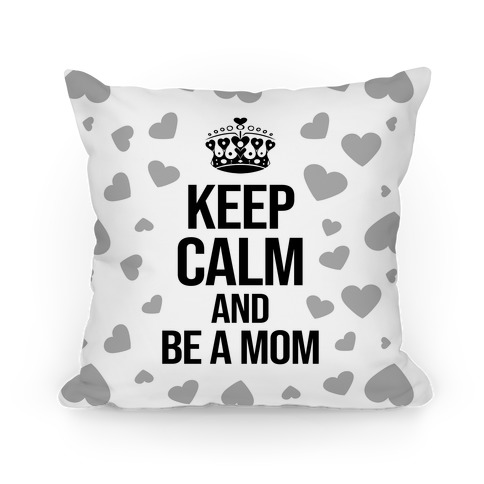 Keep Calm And Be A Mom Pillow
