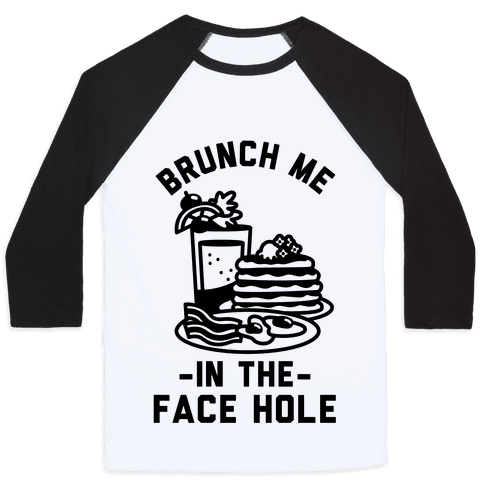 Brunch Me In The Face Hole Baseball Tee
