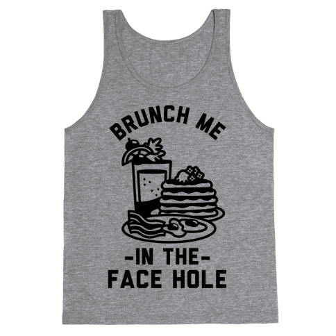 Brunch Me In The Face Hole Tank Top