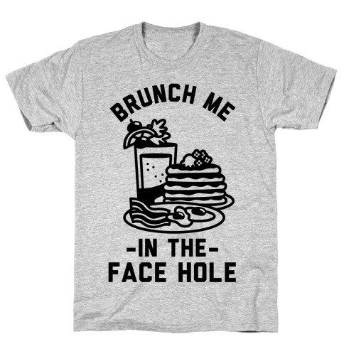 Brunch Me In The Face Hole Mens T-Shirt