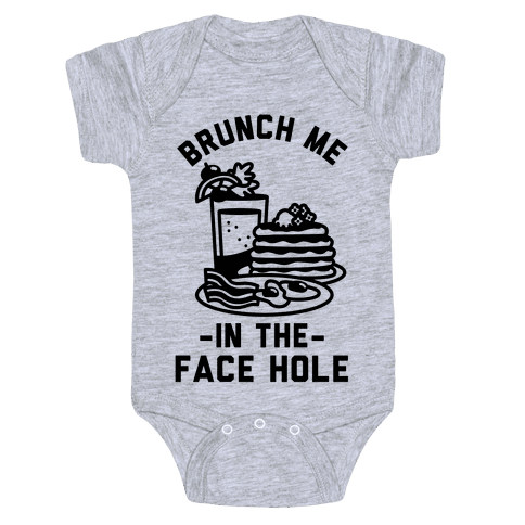 Brunch Me In The Face Hole Baby Onesy