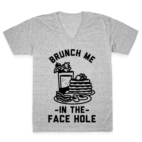 Brunch Me In The Face Hole V-Neck Tee Shirt