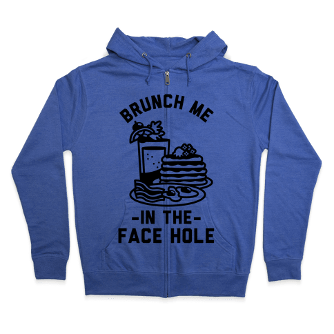 Brunch Me In The Face Hole Zip Hoodie