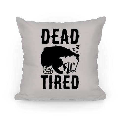 Dead Tired Possum Parody Pillow