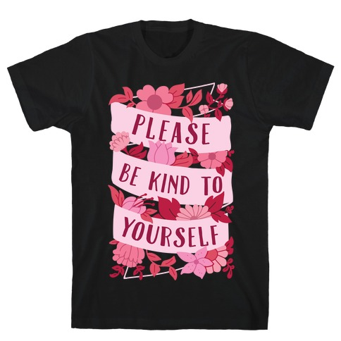 Please Be Kind To Yourself T-Shirt