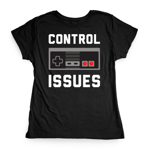 Control Issues Womens T-Shirt