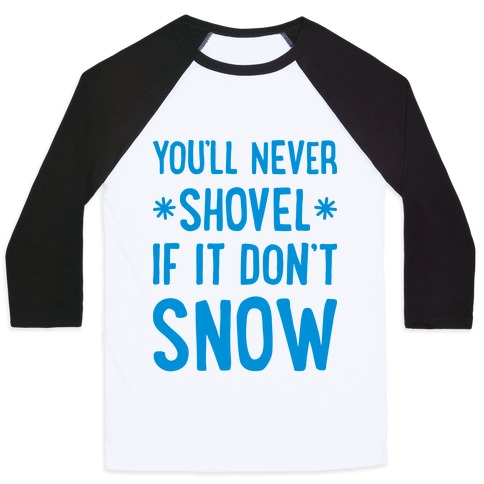 You'll Never Shovel If It Don't Snow Baseball Tee