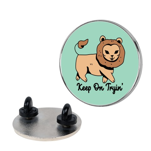 Keep On Trying Lion Pin
