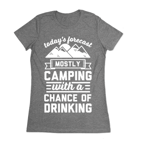 Today's Forecast Is Mostly Camping WIth A CHance OF Drinking Womens T-Shirt