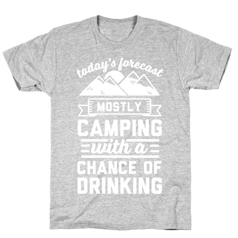 Today's Forecast Is Mostly Camping WIth A CHance OF Drinking T-Shirt