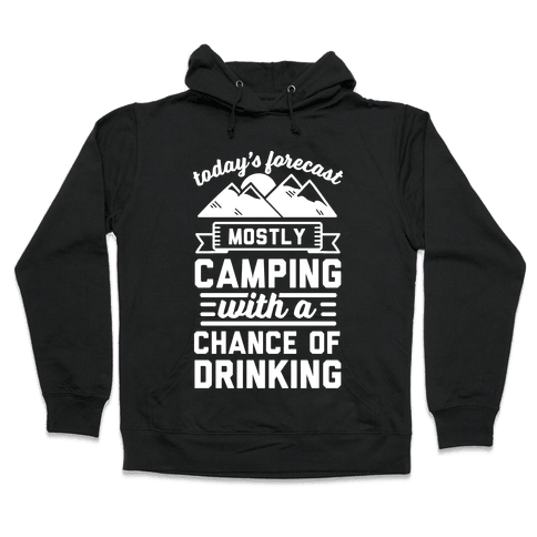 Today's Forecast Is Mostly Camping WIth A CHance OF Drinking Hooded Sweatshirt