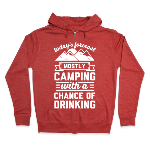 Today's Forecast Is Mostly Camping WIth A CHance OF Drinking Zip Hoodie