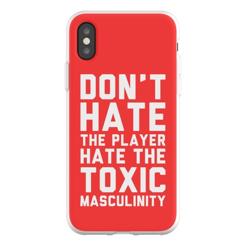 Don't Hate The Player Hate The Toxic Masculinity Phone Flexi-Case