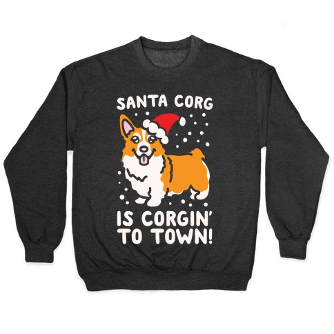 Santa Corg Is Corgin' To Town White Print Pullover