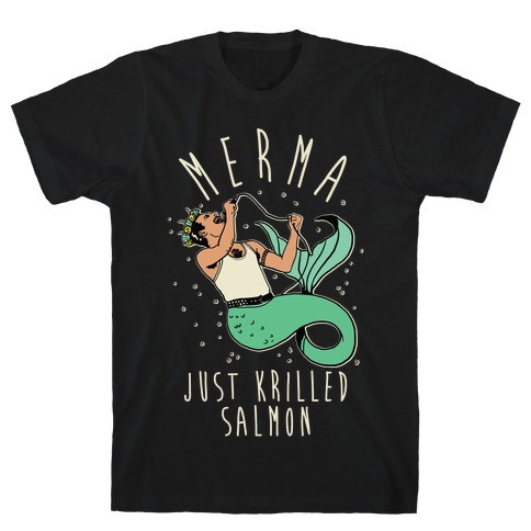 Merma Just Krilled Salmon Parody T-Shirt