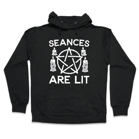 Seances Are Lit Hooded Sweatshirt