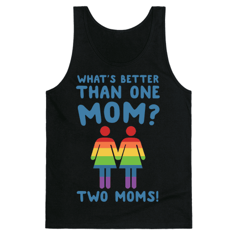 What's Better Than One Mom? Two Moms! Tank Top