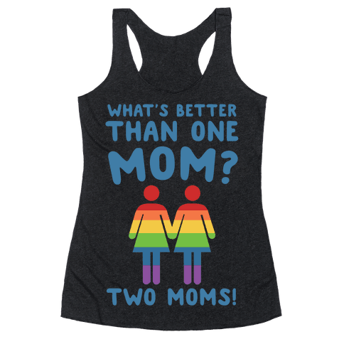 What's Better Than One Mom? Two Moms! Racerback Tank Top
