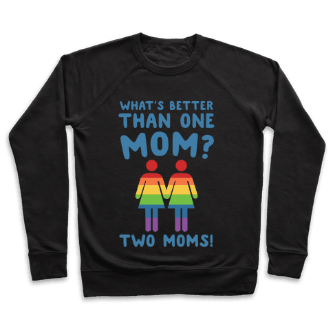 What's Better Than One Mom? Two Moms! Pullover