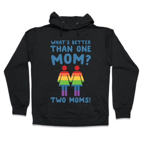 What's Better Than One Mom? Two Moms! Hooded Sweatshirt