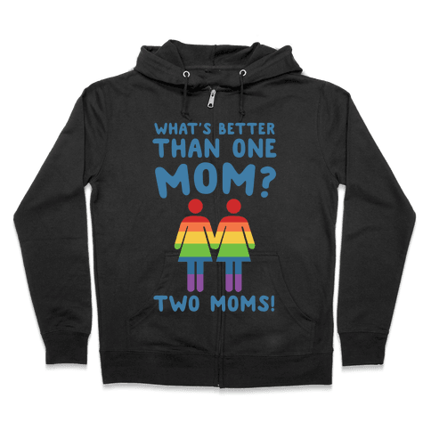 What's Better Than One Mom? Two Moms! Zip Hoodie