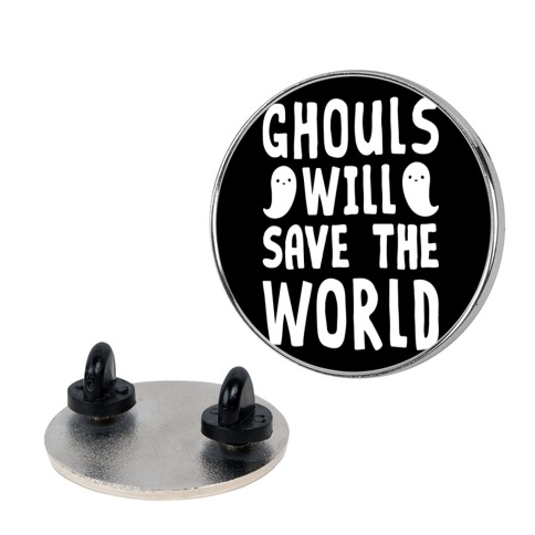 Ghouls Will Save The World Pin
