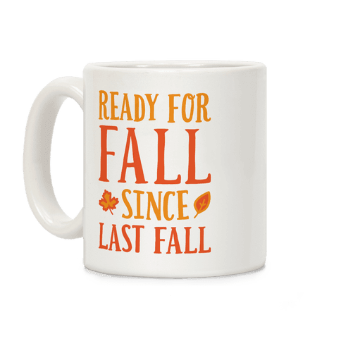 Ready For Fall Since Last Fall Coffee Mug
