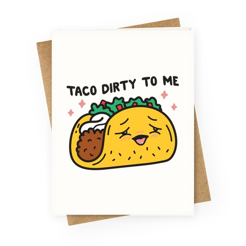 Taco Dirty To Me Greeting Card