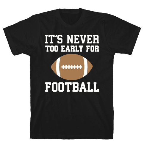 It's Never Too Early For Football Mens T-Shirt
