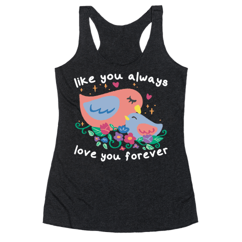 Like You Always Love You Forever Racerback Tank Top