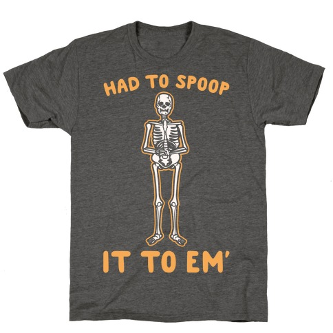 Had To Spoop It To Em' Parody White Print T-Shirt