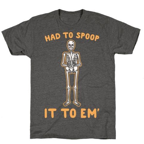 Had To Spoop It To Em' Parody White Print T-Shirt
